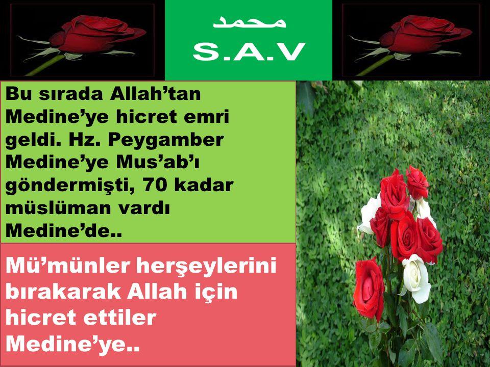 Bu sırada Allah'tan Medine'ye hicret emri geldi. Hz. Peygamber Medine'ye Mus'ab'ı göndermişti, 70 kadar müslüman vardı Medine'de.. Mü'münler herşeyler