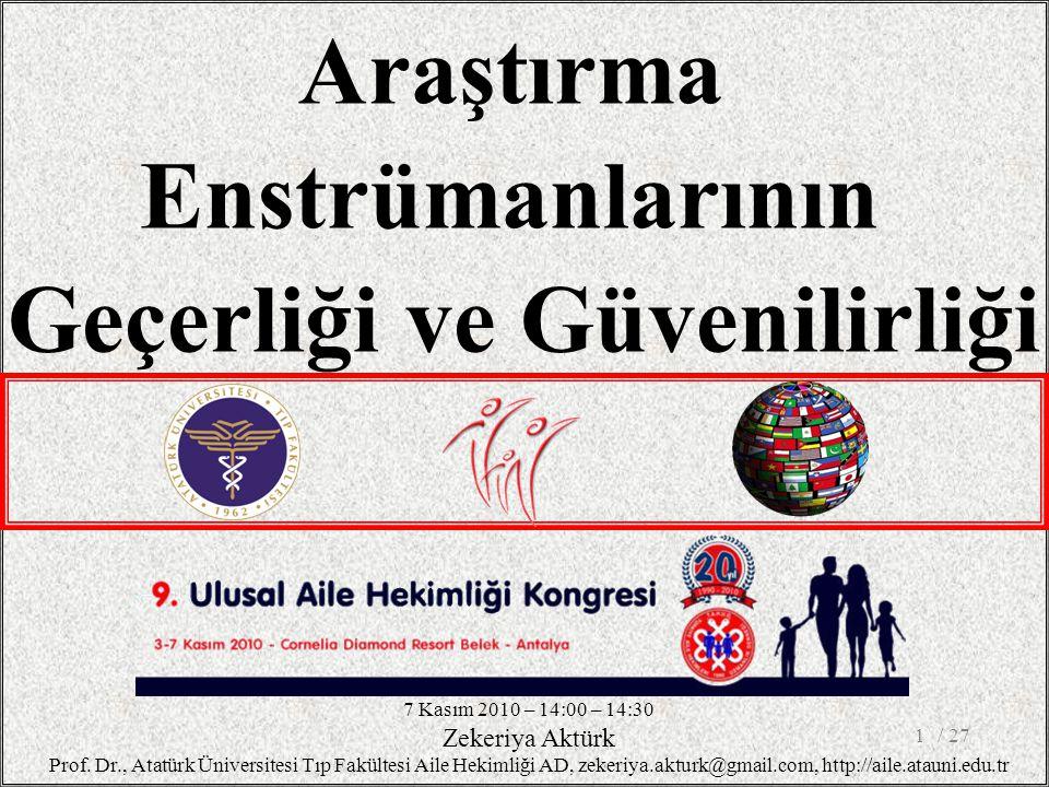 1 Araştırma Enstrümanlarının Geçerliği ve Güvenilirliği 7 Kasım 2010 – 14:00 – 14:30 Zekeriya Aktürk Prof. Dr., Atatürk Üniversitesi Tıp Fakültesi Ail