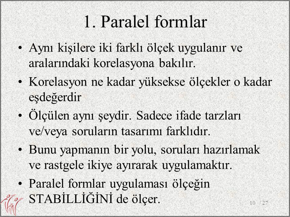 1. Paralel formlar •Aynı kişilere iki farklı ölçek uygulanır ve aralarındaki korelasyona bakılır. •Korelasyon ne kadar yüksekse ölçekler o kadar eşdeğ