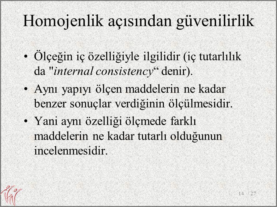 Homojenlik açısından güvenilirlik •Ölçeğin iç özelliğiyle ilgilidir (iç tutarlılık da