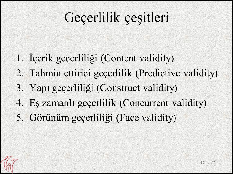 Geçerlilik çeşitleri 1.İçerik geçerliliği (Content validity) 2.Tahmin ettirici geçerlilik (Predictive validity) 3.Yapı geçerliliği (Construct validity