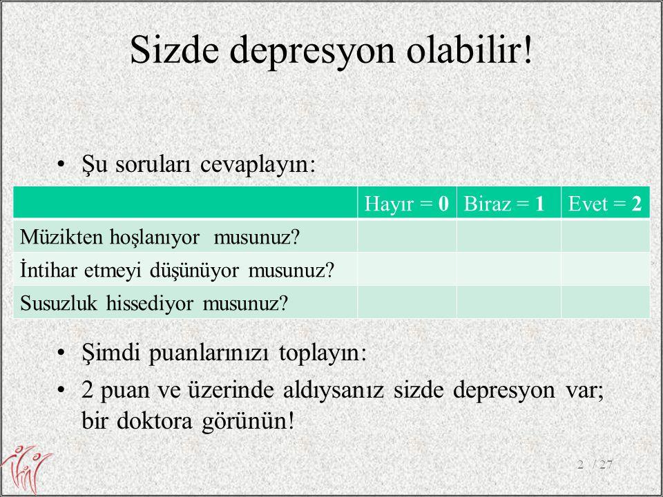 Sizde depresyon olabilir! •Şu soruları cevaplayın: / 272 Hayır = 0Biraz = 1Evet = 2 Müzikten hoşlanıyor musunuz? İntihar etmeyi düşünüyor musunuz? Sus