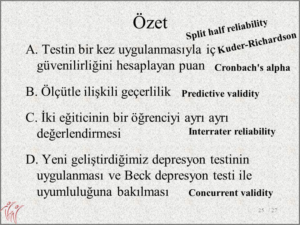 Özet A. Testin bir kez uygulanmasıyla iç güvenilirliğini hesaplayan puan B. Ölçütle ilişkili geçerlilik C. İki eğiticinin bir öğrenciyi ayrı ayrı değe