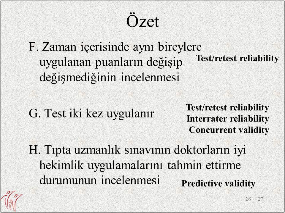 Özet F. Zaman içerisinde aynı bireylere uygulanan puanların değişip değişmediğinin incelenmesi G. Test iki kez uygulanır H. Tıpta uzmanlık sınavının d