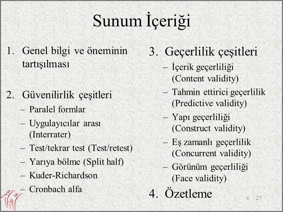 1.Genel bilgi ve öneminin tartışılması 2.Güvenilirlik çeşitleri –Paralel formlar –Uygulayıcılar arası (Interrater) –Test/tekrar test (Test/retest) –Ya