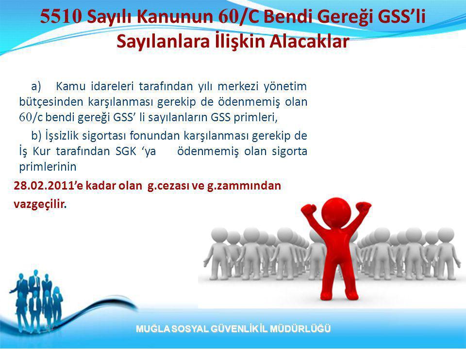 a) Kamu idareleri tarafından yılı merkezi yönetim bütçesinden karşılanması gerekip de ödenmemiş olan 60 /c bendi gereği GSS' li sayılanların GSS primleri, b) İşsizlik sigortası fonundan karşılanması gerekip de İş Kur tarafından SGK 'ya ödenmemiş olan sigorta primlerinin 28.02.2011'e kadar olan g.cezası ve g.zammından vazgeçilir.