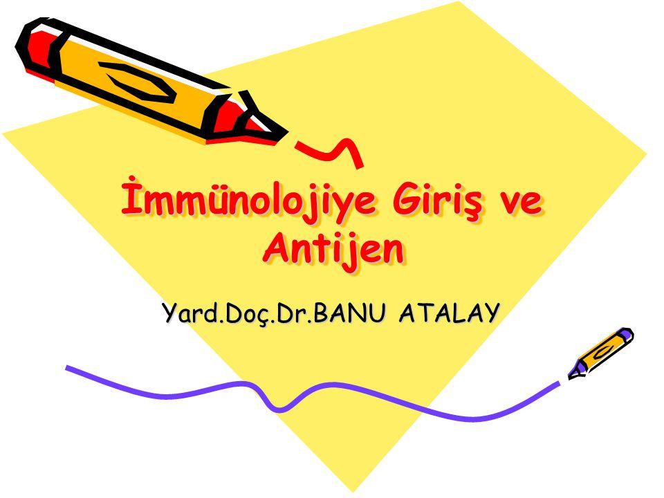 İmmünolojiye Giriş ve Antijen Yard.Doç.Dr.BANU ATALAY