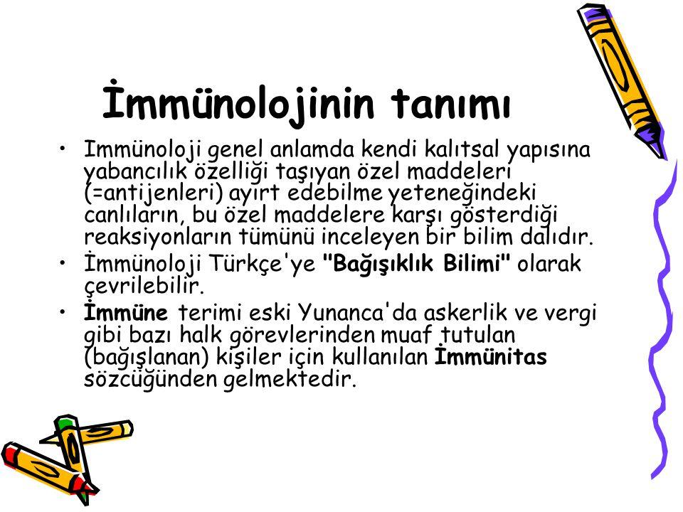 İmmünolojinin tanımı •Immünoloji genel anlamda kendi kalıtsal yapısına yabancılık özelliği taşıyan özel maddeleri (=antijenleri) ayırt edebilme yetene