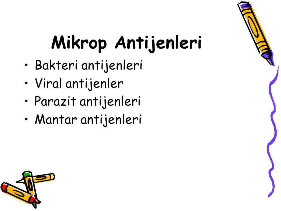 Mikrop Antijenleri •Bakteri antijenleri •Viral antijenler •Parazit antijenleri •Mantar antijenleri