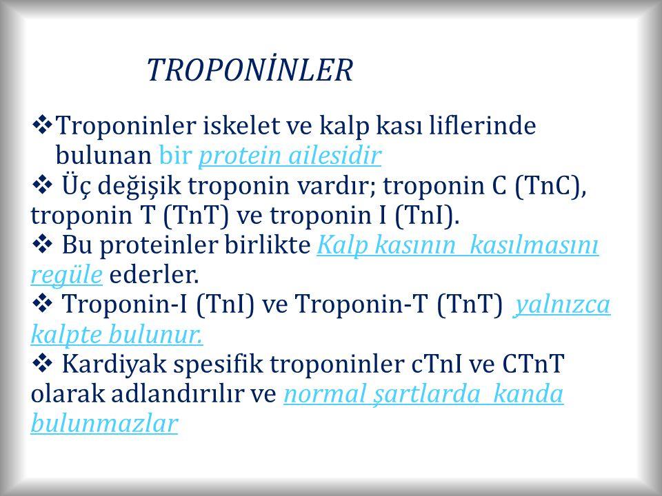 TROPONİNLER  Troponinler iskelet ve kalp kası liflerinde bulunan bir protein ailesidir  Üç değişik troponin vardır; troponin C (TnC), troponin T (TnT) ve troponin I (TnI).