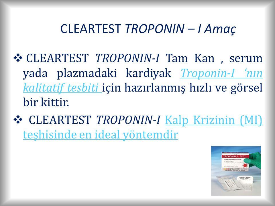 CLEARTEST TROPONIN – I Amaç  CLEARTEST TROPONIN-I Tam Kan, serum yada plazmadaki kardiyak Troponin-I 'nın kalitatif tesbiti için hazırlanmış hızlı ve görsel bir kittir.