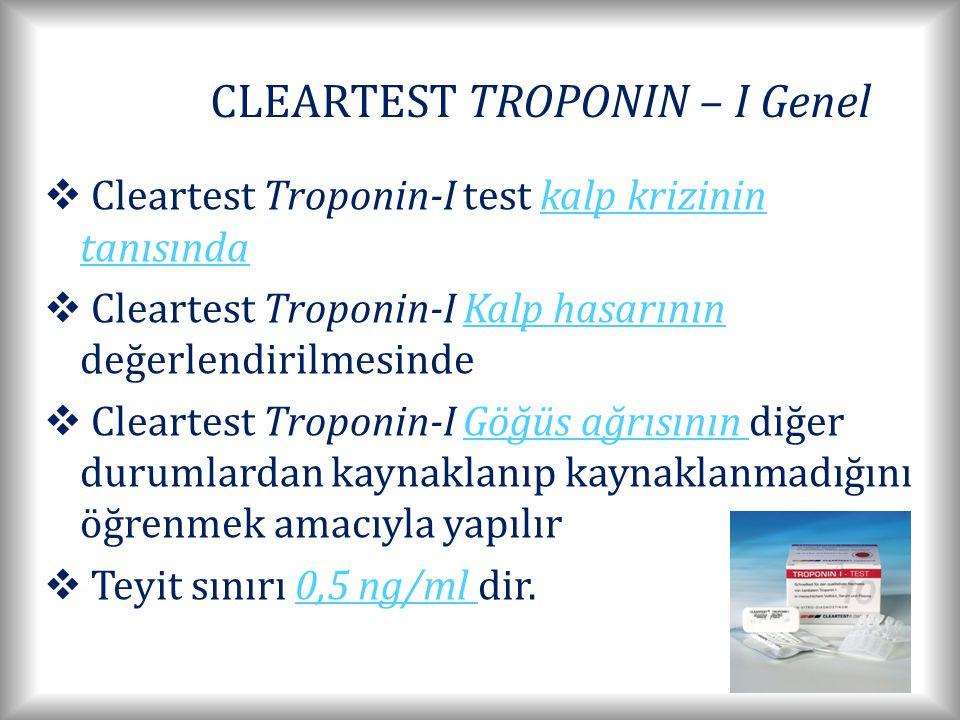 CLEARTEST TROPONIN – I Genel  Cleartest Troponin-I test kalp krizinin tanısında  Cleartest Troponin-I Kalp hasarının değerlendirilmesinde  Cleartest Troponin-I Göğüs ağrısının diğer durumlardan kaynaklanıp kaynaklanmadığını öğrenmek amacıyla yapılır  Teyit sınırı 0,5 ng/ml dir.