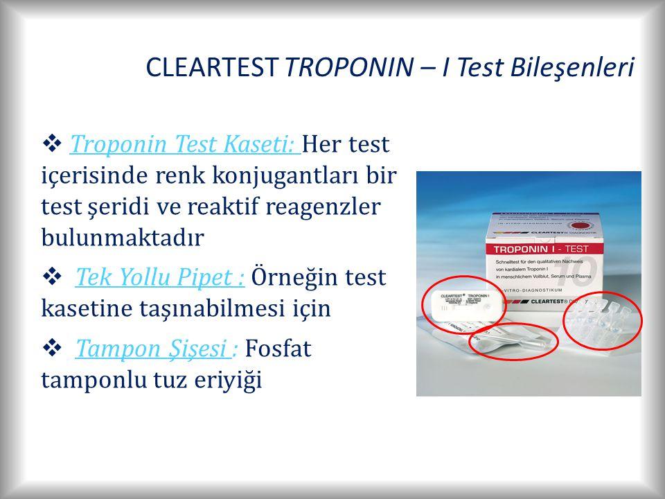 CLEARTEST TROPONIN – I Test Bileşenleri  Troponin Test Kaseti: Her test içerisinde renk konjugantları bir test şeridi ve reaktif reagenzler bulunmaktadır  Tek Yollu Pipet : Örneğin test kasetine taşınabilmesi için  Tampon Şişesi : Fosfat tamponlu tuz eriyiği