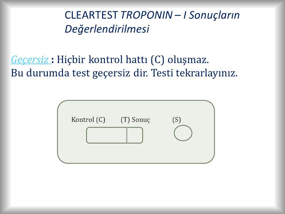 CLEARTEST TROPONIN – I Sonuçların Değerlendirilmesi Kontrol (C)(T) Sonuç(S) Geçersiz : Hiçbir kontrol hattı (C) oluşmaz.
