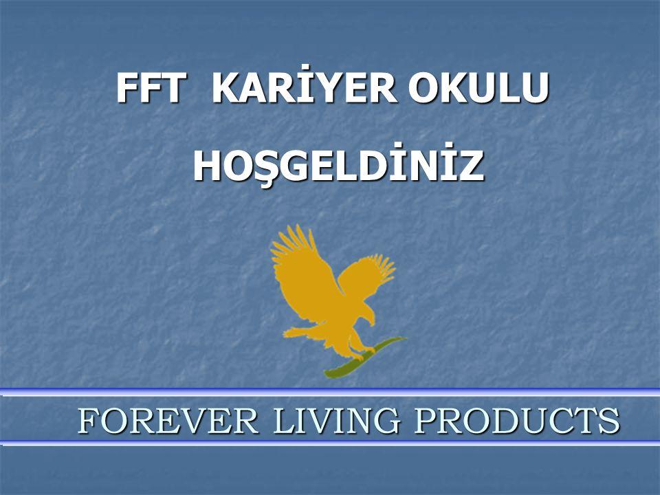 FFT KARİYER OKULU FOREVER LIVING PRODUCTS FOREVER LIVING PRODUCTS HOŞGELDİNİZ