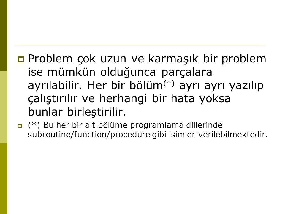  Problem çok uzun ve karmaşık bir problem ise mümkün olduğunca parçalara ayrılabilir. Her bir bölüm (*) ayrı ayrı yazılıp çalıştırılır ve herhangi bi