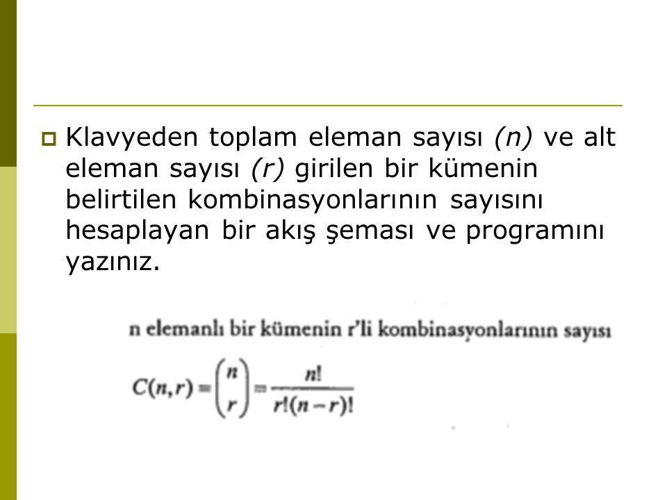  Klavyeden toplam eleman sayısı (n) ve alt eleman sayısı (r) girilen bir kümenin belirtilen kombinasyonlarının sayısını hesaplayan bir akış şeması ve
