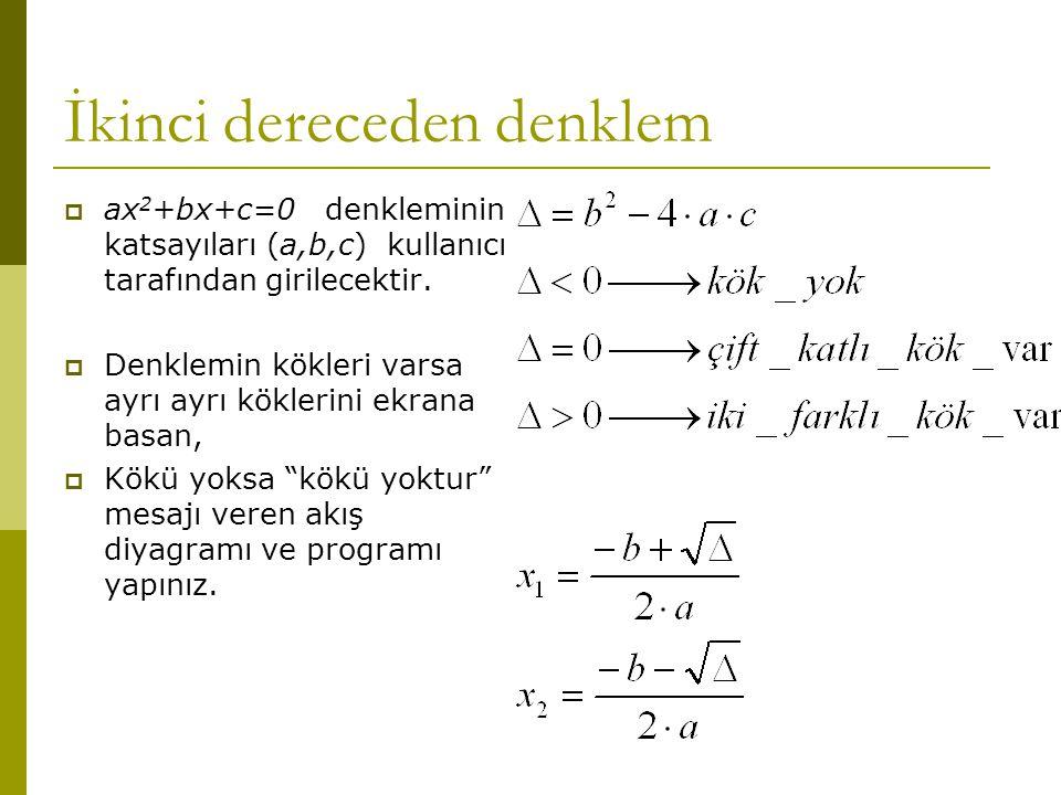 İkinci dereceden denklem  ax 2 +bx+c=0 denkleminin katsayıları (a,b,c) kullanıcı tarafından girilecektir.  Denklemin kökleri varsa ayrı ayrı kökleri