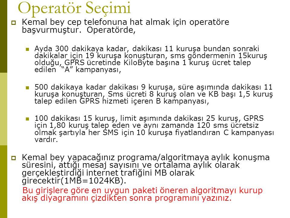 Operatör Seçimi  Kemal bey cep telefonuna hat almak için operatöre başvurmuştur. Operatörde,  Ayda 300 dakikaya kadar, dakikası 11 kuruşa bundan son