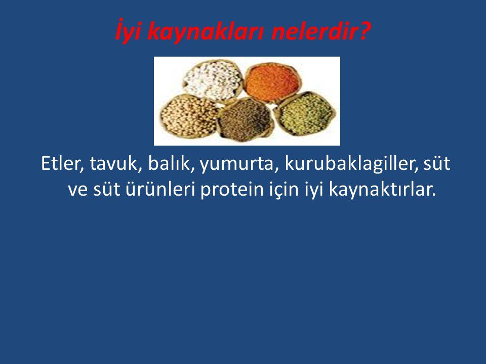 İyi kaynakları nelerdir? Etler, tavuk, balık, yumurta, kurubaklagiller, süt ve süt ürünleri protein için iyi kaynaktırlar.