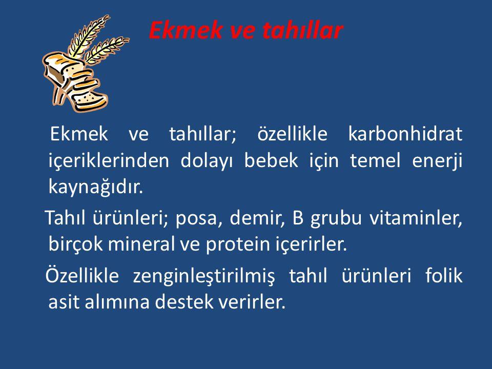 Ekmek ve tahıllar Ekmek ve tahıllar; özellikle karbonhidrat içeriklerinden dolayı bebek için temel enerji kaynağıdır. Tahıl ürünleri; posa, demir, B g