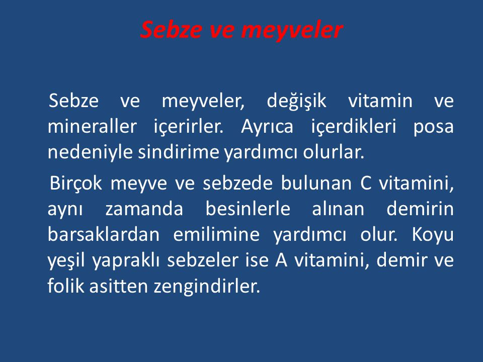 Sebze ve meyveler Sebze ve meyveler, değişik vitamin ve mineraller içerirler. Ayrıca içerdikleri posa nedeniyle sindirime yardımcı olurlar. Birçok mey