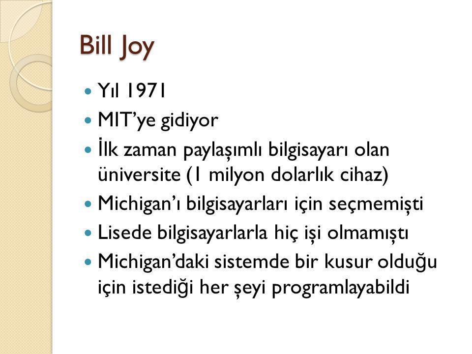 Bill Joy  Yıl 1971  MIT'ye gidiyor  İ lk zaman paylaşımlı bilgisayarı olan üniversite (1 milyon dolarlık cihaz)  Michigan'ı bilgisayarları için se