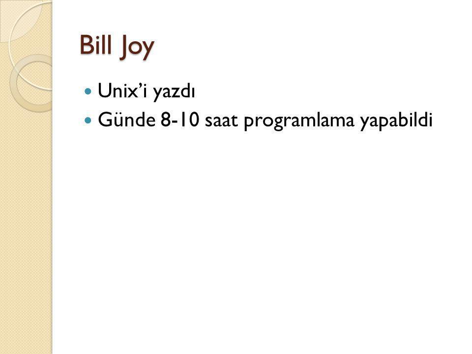 Bill Joy  Unix'i yazdı  Günde 8-10 saat programlama yapabildi