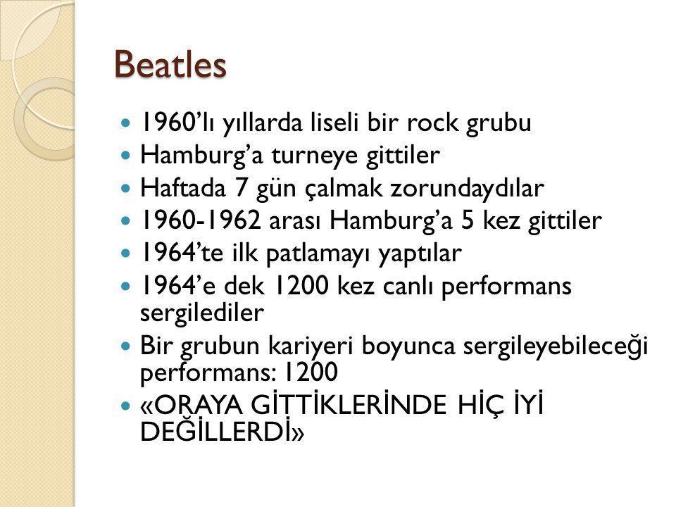 Beatles  1960'lı yıllarda liseli bir rock grubu  Hamburg'a turneye gittiler  Haftada 7 gün çalmak zorundaydılar  1960-1962 arası Hamburg'a 5 kez g