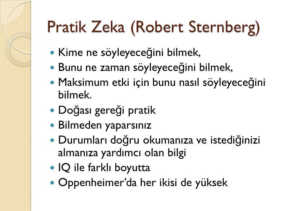 Pratik Zeka (Robert Sternberg)  Kime ne söyleyece ğ ini bilmek,  Bunu ne zaman söyleyece ğ ini bilmek,  Maksimum etki için bunu nasıl söyleyece ğ i