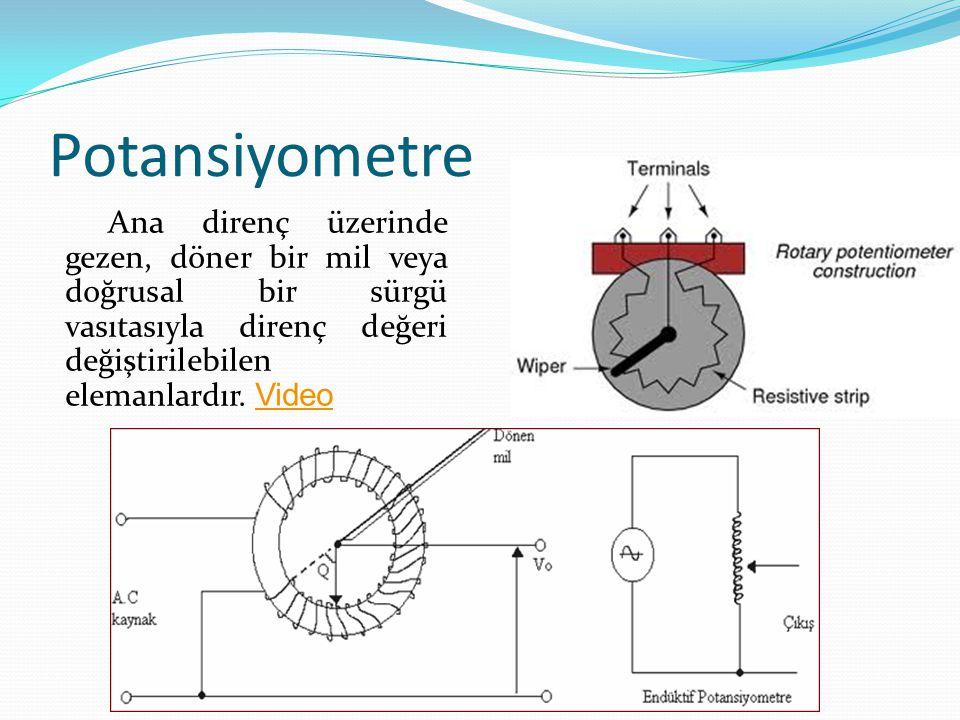 Potansiyometre Ana direnç üzerinde gezen, döner bir mil veya doğrusal bir sürgü vasıtasıyla direnç değeri değiştirilebilen elemanlardır. Video Video