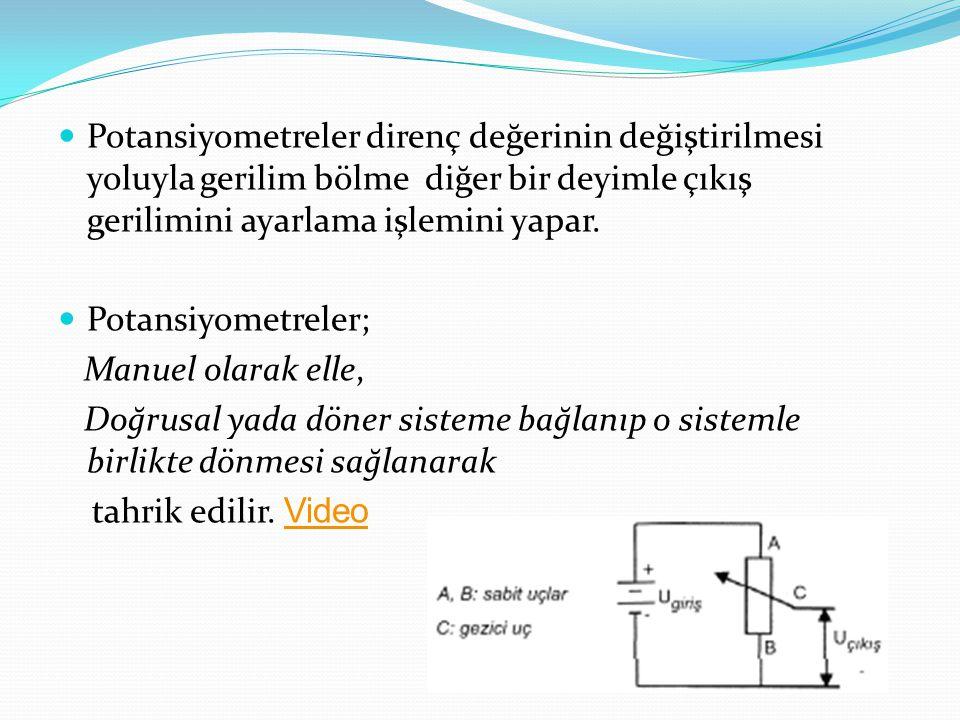  Potansiyometreler direnç değerinin değiştirilmesi yoluyla gerilim bölme diğer bir deyimle çıkış gerilimini ayarlama işlemini yapar.  Potansiyometre