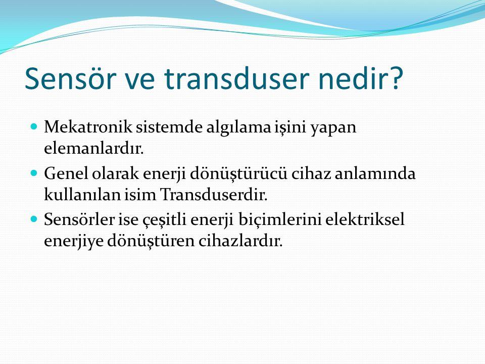 Sensör ve transduser nedir?  Mekatronik sistemde algılama işini yapan elemanlardır.  Genel olarak enerji dönüştürücü cihaz anlamında kullanılan isim