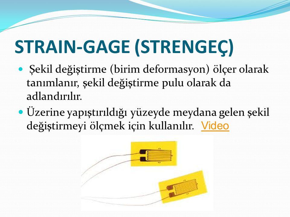 STRAIN-GAGE (STRENGEÇ)  Şekil değiştirme (birim deformasyon) ölçer olarak tanımlanır, şekil değiştirme pulu olarak da adlandırılır.  Üzerine yapıştı
