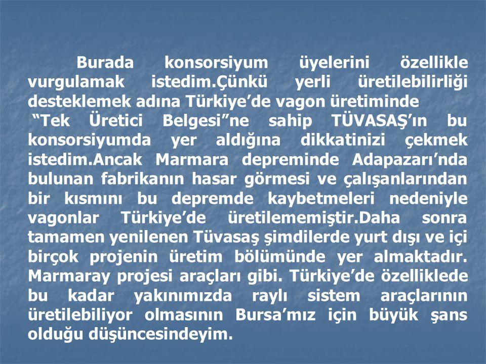 """Burada konsorsiyum üyelerini özellikle vurgulamak istedim.Çünkü yerli üretilebilirliği desteklemek adına Türkiye'de vagon üretiminde """"Tek Üretici Belg"""