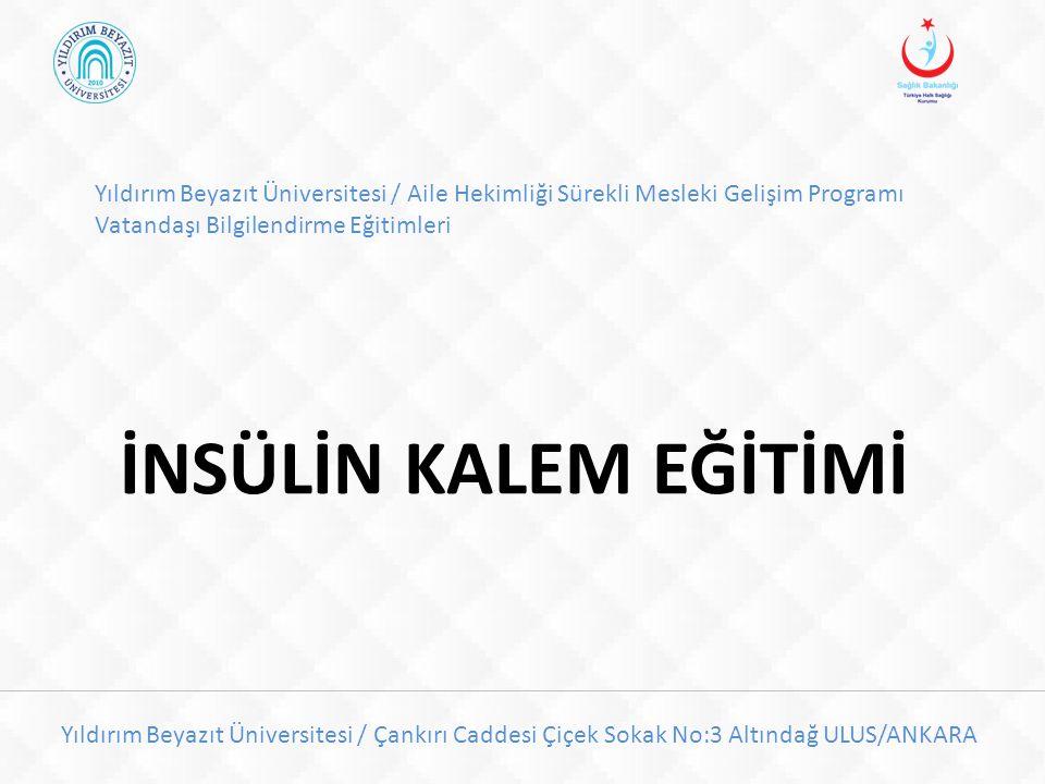 Yıldırım Beyazıt Üniversitesi / Aile Hekimliği Sürekli Mesleki Gelişim Programı Vatandaşı Bilgilendirme Eğitimleri İNSÜLİN KALEM EĞİTİMİ Yıldırım Beya