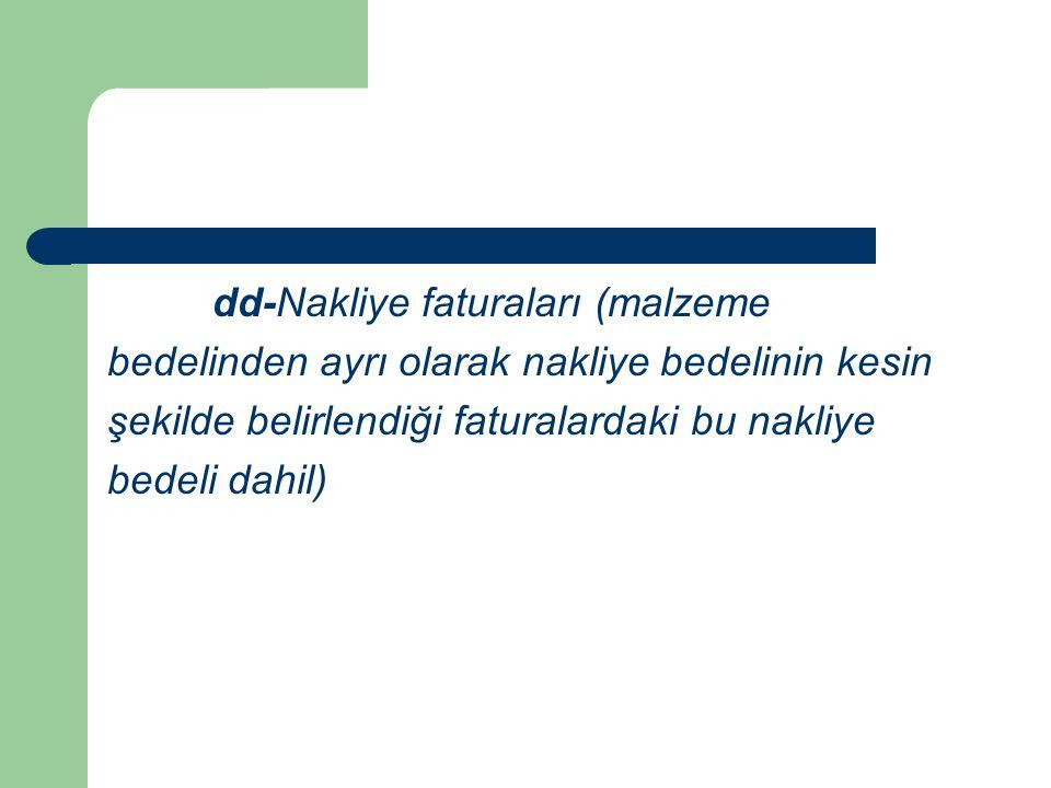 dd-Nakliye faturaları (malzeme bedelinden ayrı olarak nakliye bedelinin kesin şekilde belirlendiği faturalardaki bu nakliye bedeli dahil)