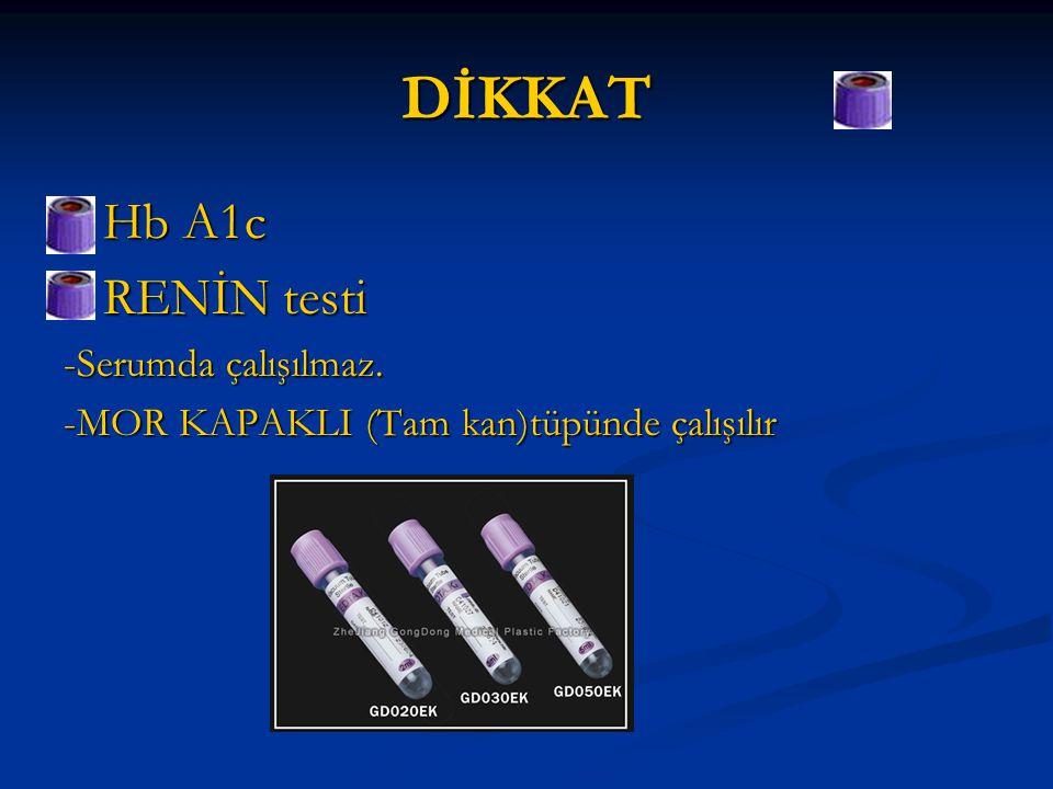  Hb A1c  RENİN testi -Serumda çalışılmaz. -MOR KAPAKLI (Tam kan)tüpünde çalışılır DİKKAT