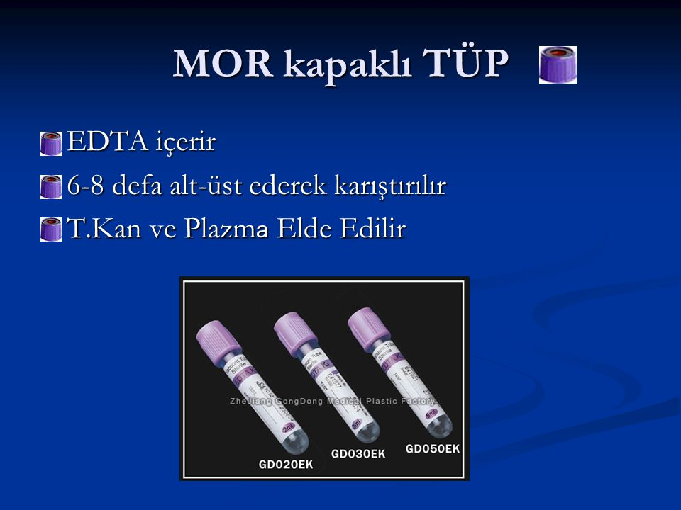 MOR kapaklı TÜP  EDTA içerir  6-8 defa alt-üst ederek karıştırılır  T.Kan ve Plazm a Elde Edilir