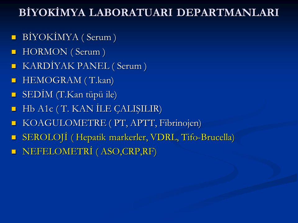 BİYOKİMYA LABORATUARI DEPARTMANLARI  BİYOKİMYA ( Serum )  HORMON ( Serum )  KARDİYAK PANEL ( Serum )  HEMOGRAM ( T.kan)  SEDİM (T.Kan tüpü ile)  Hb A1c ( T.
