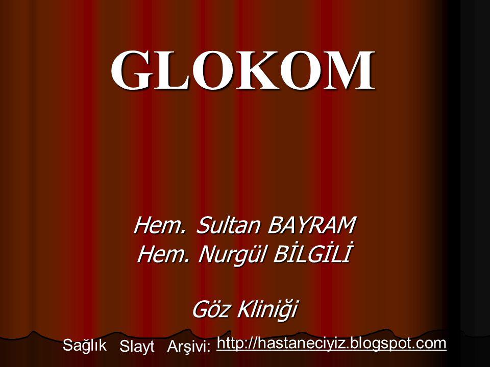 GLOKOM Hem. Sultan BAYRAM Hem. Nurgül BİLGİLİ Göz Kliniği Sağlık Slayt Arşivi: http://hastaneciyiz.blogspot.com