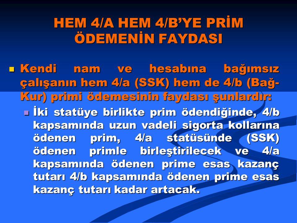 HEM 4/A HEM 4/B'YE PRİM ÖDEMENİN FAYDASI  Kendi nam ve hesabına bağımsız çalışanın hem 4/a (SSK) hem de 4/b (Bağ- Kur) primi ödemesinin faydası şunla