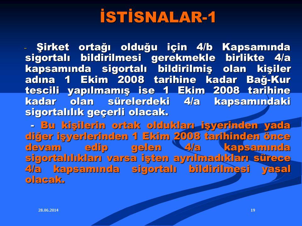 28.06.201419 İSTİSNALAR-1 İSTİSNALAR-1 - Şirket ortağı olduğu için 4/b Kapsamında sigortalı bildirilmesi gerekmekle birlikte 4/a kapsamında sigortalı