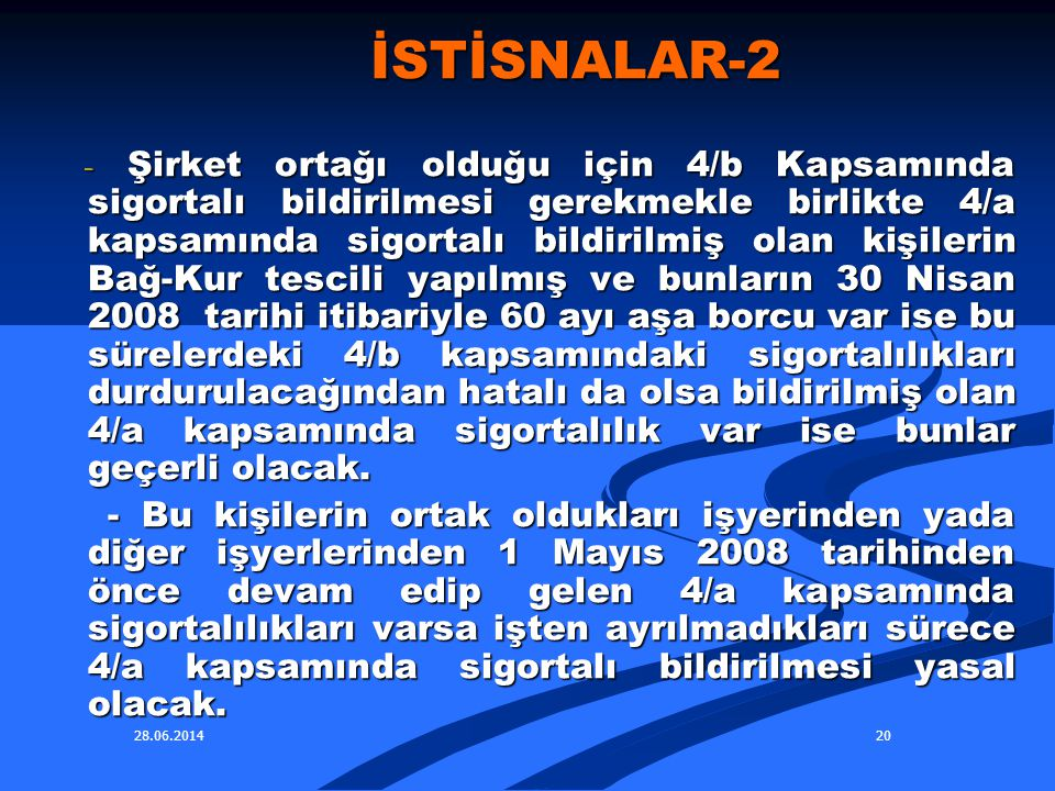 28.06.201420 İSTİSNALAR-2 İSTİSNALAR-2 - Şirket ortağı olduğu için 4/b Kapsamında sigortalı bildirilmesi gerekmekle birlikte 4/a kapsamında sigortalı