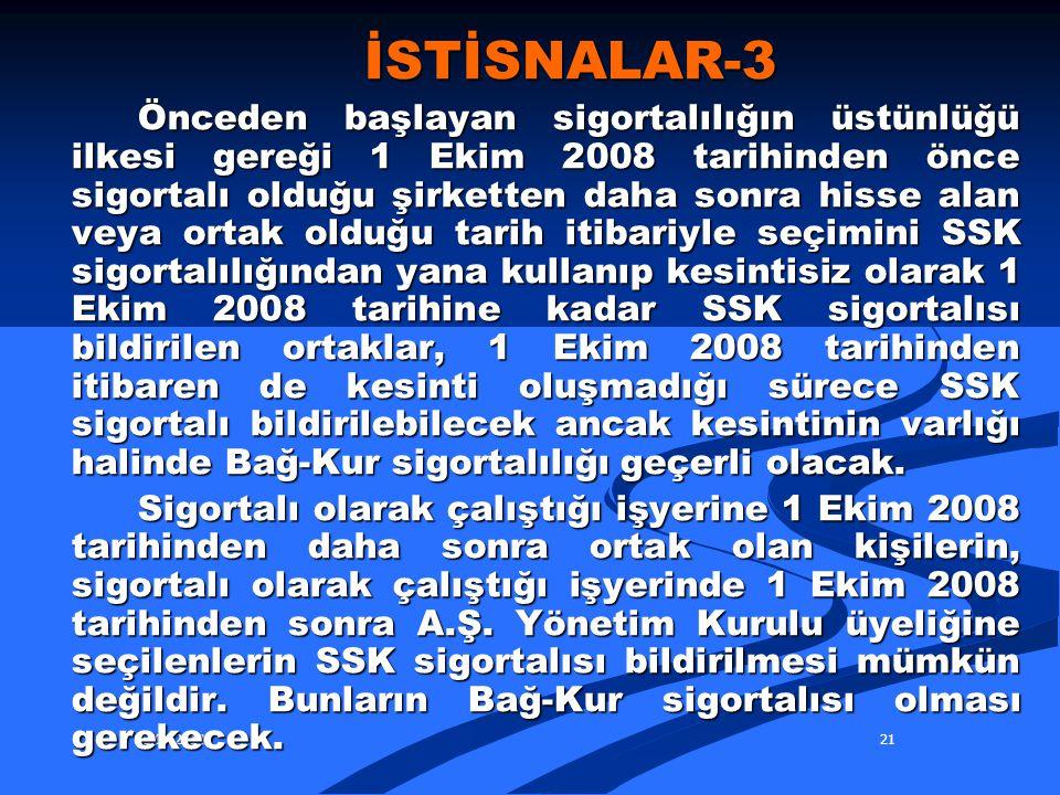 28.06.201421 İSTİSNALAR-3 İSTİSNALAR-3 Önceden başlayan sigortalılığın üstünlüğü ilkesi gereği 1 Ekim 2008 tarihinden önce sigortalı olduğu şirketten