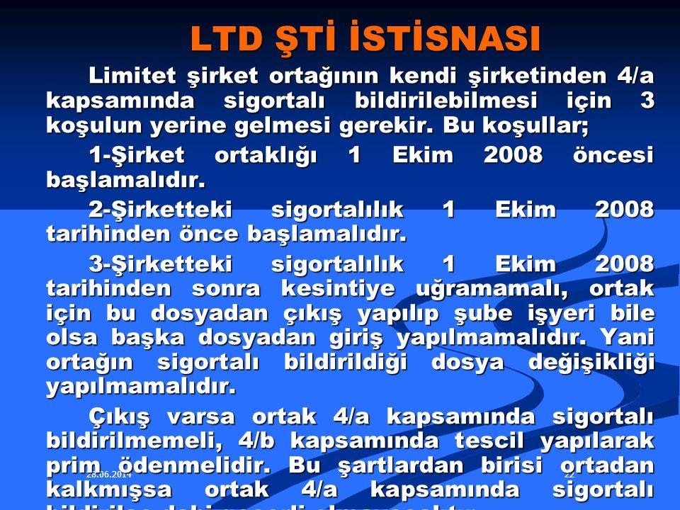 28.06.201422 LTD ŞTİ İSTİSNASI LTD ŞTİ İSTİSNASI Limitet şirket ortağının kendi şirketinden 4/a kapsamında sigortalı bildirilebilmesi için 3 koşulun y