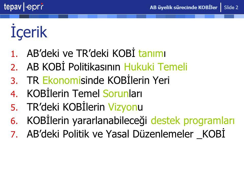 AB üyelik sürecinde KOBİler Slide 2 İçerik 1.AB'deki ve TR'deki KOBİ tanımı 2.
