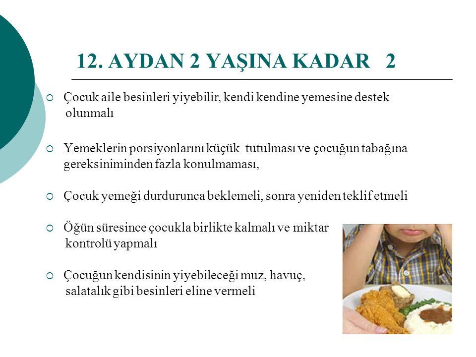 12. AYDAN 2 YAŞINA KADAR 1  Çocuk emzirmeye devam edilmeli,  Öğün sayısı üç ana + iki ara öğün şeklinde olmalı,  Çocukların büyümesine katkı sağlay