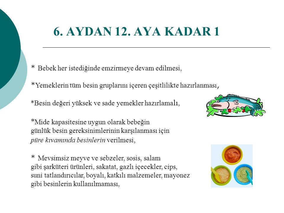 *Öğünlerde sebze tüketim alışkanlığı geliştirmek, besin çeşitliliği sağlamak için günde farklı renk sebze tüketimi sağlanmalı *Meyve dilimleri hazırlanmalı 12.