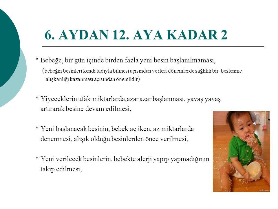 6. AYDAN 12. AYA KADAR 1 * Bebek her istediğinde emzirmeye devam edilmesi, * Yemeklerin tüm besin gruplarını içeren çeşitlilikte hazırlanması, *Besin